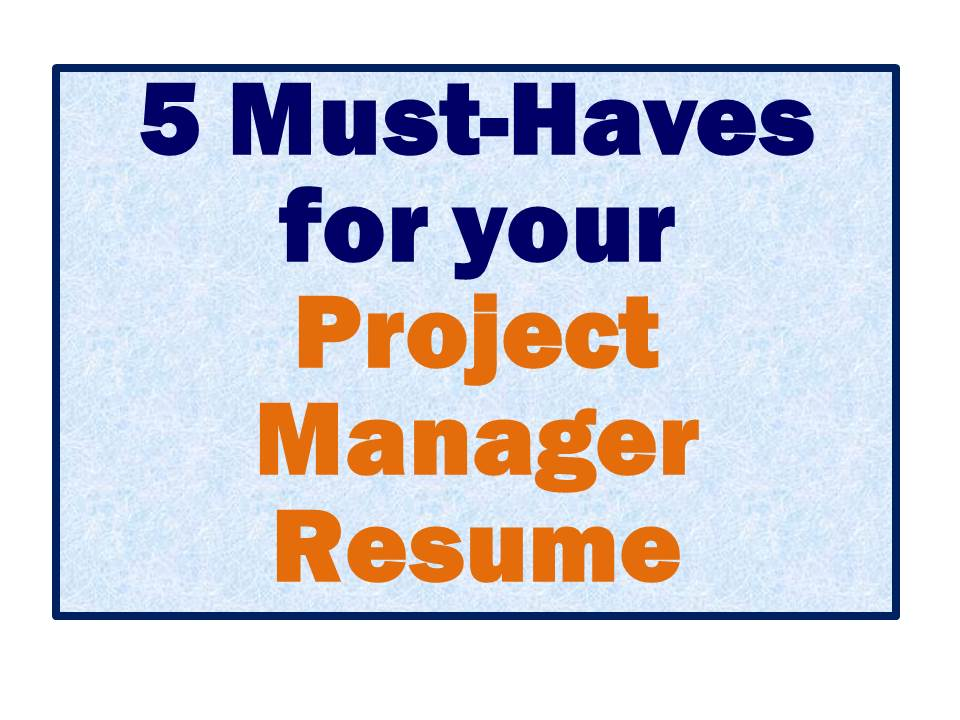 project manager resume  is yours missing these top  must haves    project manager resume  is yours missing these top  must haves employers need   rewriting your resume for results